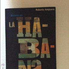 Libros de segunda mano: BOLEROS EN LA HABANA ROBERTO AMPUERO. Lote 49828050