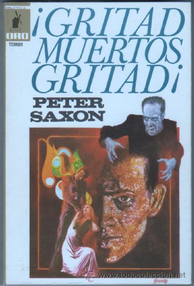 BIBLIOTECA ORO TERROR MOLINO Nº 35 EXCELENTE ESTADO - PETER SAXON - ¡ GRITAD, MUERTOS, GRITAD, ! (Libros de segunda mano (posteriores a 1936) - Literatura - Narrativa - Terror, Misterio y Policíaco)
