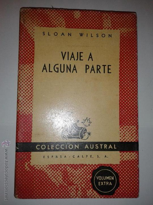 VIAJE A ALGUNA PARTE 1948 SLOAN WILSON 1º EDICIÓN ARGENTINA COLECCIÓN AUSTRAL Nº 780 ESPASA CALPE (Libros de segunda mano (posteriores a 1936) - Literatura - Narrativa - Terror, Misterio y Policíaco)