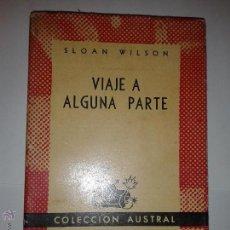 Libros de segunda mano: VIAJE A ALGUNA PARTE 1948 SLOAN WILSON 1º EDICIÓN ARGENTINA COLECCIÓN AUSTRAL Nº 780 ESPASA CALPE. Lote 47083083