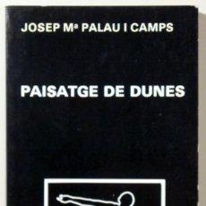 Libros de segunda mano: PALAU I CAMPS, J. Mª - PAISATGE DE DUNES - MOLL 1987 - 1ª EDICIÓ. Lote 47703652