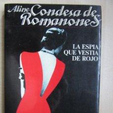 Libros de segunda mano: LA ESPÍA QUE VISTIÓ DE ROJO ALINE CONDESA DE ROMANONES. Lote 109311383