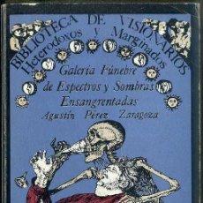 Libros de segunda mano: A PÉREZ ZARAGOZA: GALERÍA FÚNEBRE DE ESPECTROS SOMBRAS ENSANGRENTADAS (HETERODOXOS MARGINADOS 1977). Lote 157264802