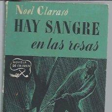 Libros de segunda mano: HAY SANGRE EN LAS ROSAS, NOEL CLARASÓ, UNA NOVELA DE CRIMEN, ED. JUVENTUD BARCELONA 1949. Lote 49073411