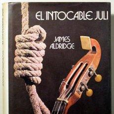 Libros de segunda mano: EL INTOCABLE JULI - ALDRIDGE, JAMES - NOGUER 1976 - 1ª ED.. Lote 35315923
