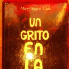 Libros de segunda mano: UN GRITO EN LA NOCHE. MARY HIGGINS CLARK.. Lote 49548468