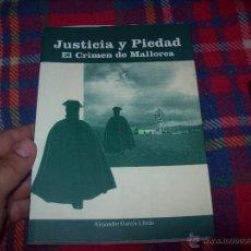 Libros de segunda mano: JUSTICIA Y PIEDAD.EL CRIMEN DE MALLORCA.ALEJANDRO GARCÍA LLINÀS.1ª EDICIÓN 2003.MAGNÍFICO EJEMPLAR.. Lote 50113973