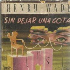 Libros de segunda mano: SIN DEJAR UNA GOTA. HENRY WADE. JOSÉ JANES EDITOR. BARCELONA. 1951. Lote 50405169