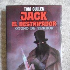 Libros de segunda mano: JACK EL DESTRIPADOR. OTOÑO DE TERROR. TOM CULLEN. EL MAS EXTENSO Y DOCUMENTADO LIBRO SOBRE JACK EL D. Lote 52669914