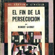 Libros de segunda mano: ROBERT GARRET : EL FIN DE LA PERSECUCION (SÉPTIMO CÍRCULO, 1972). Lote 50565296