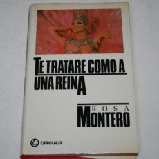 Libros de segunda mano: TE TRATARE COMO A UNA REINA, ROSA MONTERO, CIRCULO DE LECTORES 1984, LIBRO TAPA DURA SOBRECUBIERTAS. Lote 51607875