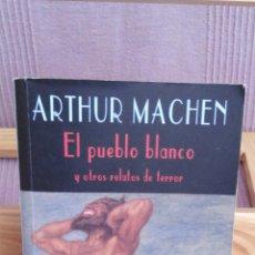 Libros de segunda mano: ARTHUR MACHEN - EL PUEBLO BLANCO Y OTROS RELATOS - VALDEMAR (EL CLUB DIÓGENES), 2004. Lote 52319745