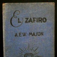 Libros de segunda mano: EL ZAFIRO - A.E.W. MASON - ED. MOLINO 1947 - SELECCIONES DE BIBLIOTECA ORO - THE SAPPHI RE -. Lote 52703199