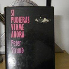Libros de segunda mano: SI PUDIERAS VERME AHORA - PETER STRAUB - 1987. Lote 54075598