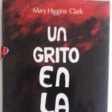 Libros de segunda mano: MARY HIGGINS CLARK - UN GRITO EN LA NOCHE. Lote 54931642