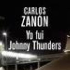 Libros de segunda mano: YO FUI JOHNNY THUNDERS. CARLOS ZANÓN. EDITORIAL RBA. Lote 55783209