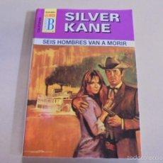 Libros de segunda mano: SILVER KANE - SEIS HOMBRES VAN A MORIR - CALIFORNIA Nº 61 - EDICIONES B 1997. Lote 55797314