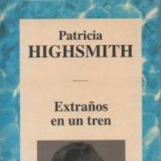 Libros de segunda mano: EXTRAÑOS EN UN TREN - PATRICIA HIGHSMITH. Lote 56319617