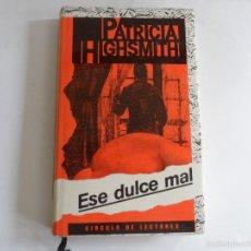 Libros de segunda mano: ESE DULCE MAL,PATRICIA HIGHSMITH.CIRCULO DE LECTORES.AÑO 1988. Lote 57011826