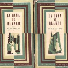 Libros de segunda mano: WILKIE COLLINS : LA DAMA DE BLANCO - DOS TOMOS (SÉPTIMO CÍRCULO, 1946). Lote 57273605