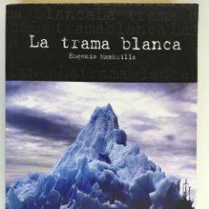 Libros de segunda mano: LA TRAMA BLANCA - EUGENIO MAMBRILLA - EDICIONES ANROART 2007 EN MUY BUEN ESTADO. Lote 57416316