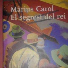 Libros de segunda mano: EL SEGREST DEL REI - MÀRIUS CAROL. Lote 53682413