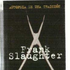 Libros de segunda mano: AUTOPSIA DE UNA TRAICIÓN. FRANK SLAUGHTER. EDICIONES B. BARCELONA. 1999. Lote 58275177