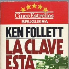 Libros de segunda mano: KEN FOLLETT: LA CLAVE ESTÁ EN REBECA. EDITORIAL BRUGUERA 5 ESTRELLAS. 1ª EDICIÓN OCTUBRE 1981. Lote 59448550