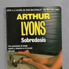 Libros de segunda mano: SOBREDOSIS. ARTHUR LYONS. EDICIONES MARTINEZ ROCA. 219 PAGINAS. CRIM NOVELA NEGRA. Nº 15. . Lote 61232031