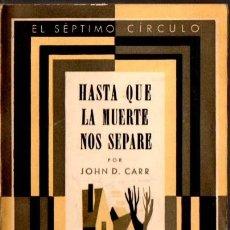 Libros de segunda mano: JOHN D. CARR : HASTA QUE LA MUERTE NOS SEPARE - SÉPTIMO CÍRCULO, 1946. Lote 66441330