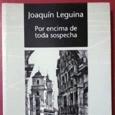 Libros de segunda mano: JOAQUÍN LEGUINA . POR ENCIMA DE TODA SOSPECHA. Lote 66882410