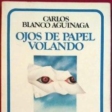 Libros de segunda mano: CARLOS BLANCO AGUINAGA . OJOS DE PAPEL VOLANDO. Lote 66887186