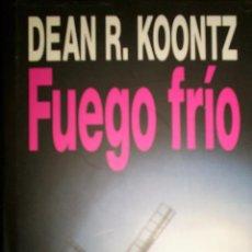 Libros de segunda mano: FUEGO FRÍO DE DEAN R. KOONTZ. (PENETRANDO EN LOS ABISMOS MÁS OSCUROS DEL ALMA HUMANA). Lote 26933838