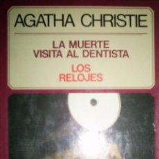 Libros de segunda mano: LA MUERTE VISITA AL DENTISTA. LOS RELOJES. AGATHA CHRISTIE.. Lote 32268453