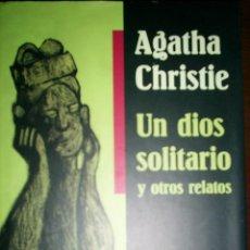 Libros de segunda mano: UN DIOS SOLITARIO Y OTROS RELATOS DE AGATHA CHRISTIE. Lote 32268661