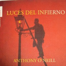 Libros de segunda mano: LUCES DEL INFIERNO DE ANTHONY O'NEILL. Lote 33671667