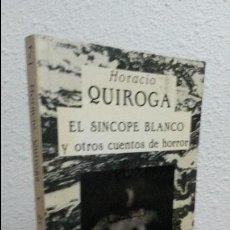 Libros de segunda mano: EL SINCOPE BLANCO Y OTROS CUENTOS DE HORROR. HORACIO QUIROGA. VALDEMAR 1987 1ª EDICION.. Lote 72748935