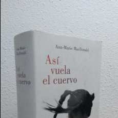 Libros de segunda mano: ASI VUELA EL CUERVO. ANN-MARIE MACDONALD. LUMEN 2007 1ª EDICION TAPA DURA CON SOBRECUBIERTA.. Lote 73420743