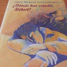 Libros de segunda mano: ¿ DÓNDE HAS ESTADO, ROBERT ? (HANS MAGNUS ENZENSBERGER) (ED.2000, CÍRCULO) +250 PÁG. - TAPA DURA. Lote 74394555