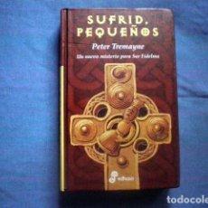 Libros de segunda mano: LIBRO SUFRID, PEQUEÑOS III 2002 SOR FIDELMA PETER TREMAYNE ED EDHASA TAPA DURA. Lote 74476595