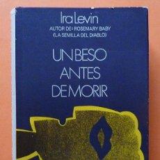Libros de segunda mano: UN BESO ANTES DE MORIR - IRA LEVIN - GRIJALBO - 1972. Lote 80680202