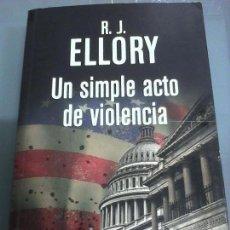 Livres d'occasion: R.J. ELLORY. UN SIMPLE ACTO DE VIOLENCIA.. Lote 84988360
