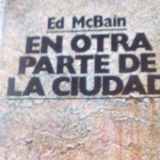 Libri di seconda mano: EN OTRA PARTE DE LA CIUDAD DE ED MCBAIN (EDICIONES B). Lote 89567708