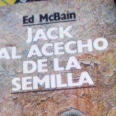 Libri di seconda mano: JACK AL ACECHO DE LA SEMILLA - ED MCBAIN. Lote 89567736