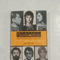 Libros de segunda mano: FICHADOS. UNA HISTORIA DEL SIGLO XX EN 366 FOTOS POLICIALES. GIACOMO PAPI - TDK3. Lote 89811268