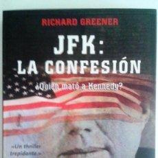 Libros de segunda mano: RICHARD GREENER - JFK: LA CONFESIÓN. ¿QUIÉN MATÓ A KENNEDY?. Lote 90726405