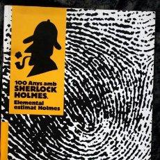 Libros de segunda mano: 100 ANYS AMD SHERLOCK HOLMES - ELEMENTAL ESTIMAT HOLMES. Lote 90788590
