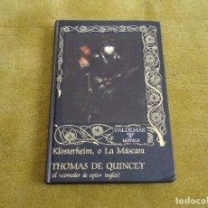 Libros de segunda mano: KLOSTERHEIM, O LA MÁSCARA (1ª EDICIÓN) - THOMAS DE QUINCEY (VALDEMAR GOTICA 2) - TAPA DURA. Lote 91738025