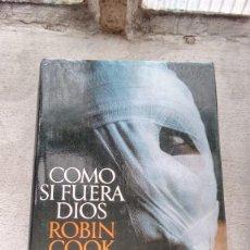 Libros de segunda mano: LIBRO COMO SI FUERA DIOS DEL FAMOSO AUTOR ROBIN COOK.. Lote 91755780