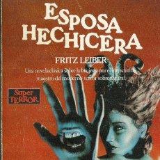 Libros de segunda mano: FRITZ LEIBER-ESPOSA HECHICERA.SUPER TERROR,30.MARTINEZ ROCA.1989.. Lote 92801425